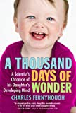 img - for A Thousand Days of Wonder: A Scientist's Chronicle of His Daughter's Developing Mind book / textbook / text book