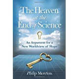 The Heaven at the End of Science: An Argument for a New Worldview of Hope ~ Philip Mereton