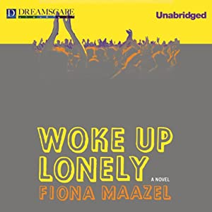 Woke Up Lonely | [Fiona Maazel]
