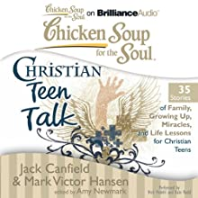 Chicken Soup for the Soul: Christian Teen Talk - 35 Stories of Family, Growing Up, Miracles, and Life Lessons for Christian Teens (       UNABRIDGED) by Jack Canfield, Mark Victor Hansen, Amy Newmark (editor) Narrated by Nick Podehl, Kate Rudd