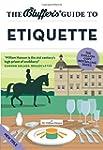 The Bluffer's Guide to Etiquette (Blu...