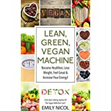 Vegan: The Lean, Green, Vegan Machine: The Vegan Diet For Beginners, Lose Weight, Feet Great & Increase Your Energy For A Healthier Life!