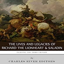 Fighting the Third Crusade: The Lives and Legacies of Richard the Lionheart and Saladin (       UNABRIDGED) by Charles River Editors Narrated by Christopher Hudspeth