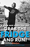 img - for If Your Wife Kicks You Out, Grab the Fridge and Run! book / textbook / text book