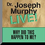 Why Did This Happen to Me?: Dr. Joseph Murphy LIVE! | Dr. Joseph Murphy