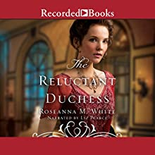 The Reluctant Duchess Audiobook by Roseanna M. White Narrated by Liz Pearce