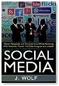 Social Media: Master, Manipulate, And Dominate Social Media Marketing Facebook, Twitter, YouTube, Instagram And LinkedIn