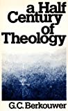 A half century of theology: Movements and motives (0802816886) by Berkouwer, G. C
