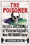 The Poisoner: The Life and Crimes of...