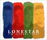 Lonestar I'm Already There