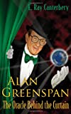 img - for Alan Greenspan: The Oracle Behind the Curtain book / textbook / text book