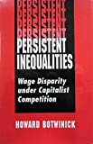 img - for Persistent Inequalities: Wage Disparity Under Capitalist Competition book / textbook / text book