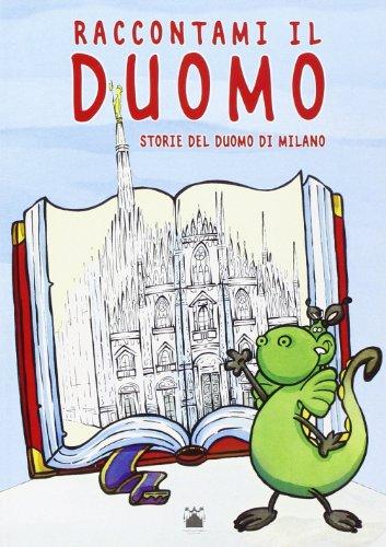Raccontami il duomo. Storie del duomo di Milano