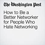 How to Be a Better Networker for People Who Hate Networking | Eric Barker