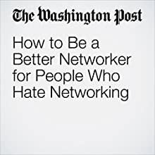 How to Be a Better Networker for People Who Hate Networking Other by Eric Barker Narrated by Sam Scholl