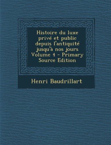 Histoire Du Luxe Prive Et Public Depuis L'Antiquite Jusqu'a Nos Jours Volume 4