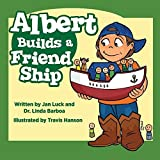 Albert Builds a Friend Ship: Helping Children Understand Autism