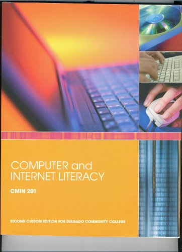 Computer and Internet Literacy, Cmin 201 (2nd Custom Edition for Delgado Community College, 2nd Custom Edition for Delgo