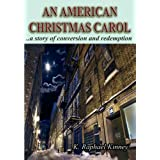 AN AMERICAN CHRISTMAS CAROL: A Story of Conversion and Redemption ~ K Raphael Kinney