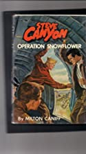 Steve Canyon: Operation Snowflower by Milton…