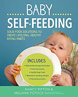 Book Cover: Baby Self-Feeding: Solid Food Solutions to Create Lifelong, Healthy Eating Habits