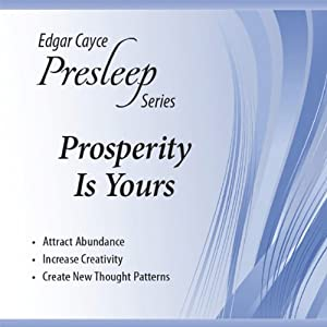 Prosperity Is Yours: Edgar Cayce Presleep Series | [Charles Thomas Cayce]