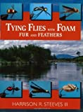 img - for Tying Flies with Foam, Fur, and Feathers by Harrison R. Steeves III (2003-07-01) book / textbook / text book