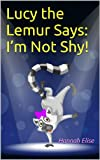 Lucy the Lemur Says: I'm Not Shy! (A Christian Children's eBook for Kids on Overcoming Shyness and Anxiety)