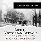 img - for A Brief History of Life in Victorian Britain: How a Nation Grew into an Empire and the Birth of a Modern Society: Brief Histories book / textbook / text book