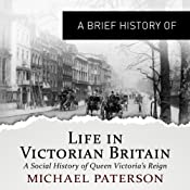 A Brief History of Life in Victorian Britain: How a Nation Grew into an Empire and the Birth of a Modern Society: Brief Histories | [Michael Paterson]
