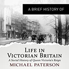 A Brief History of Life in Victorian Britain (       UNABRIDGED) by Michael Paterson Narrated by Mark Meadows