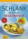 Schlank im Schlaf vegetarisch: Über 100 Insulin-Trennkost-Rezepte für morgens, mittags und abends (GU Diät & Gesundheit)