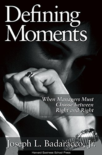 Defining Moments: When Managers Must Choose Between Right...