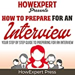 How to Prepare for an Interview: Your Step-by-Step Guide to Preparing for an Interview |  HowExpert Press