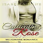 Billionaire Romance: Cultivating Rose: Twisting Rose, Book 2 | Isabella Dane