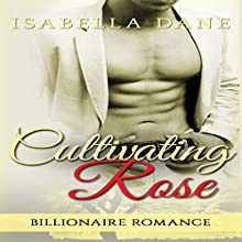 Billionaire Romance: Cultivating Rose: Twisting Rose, Book 2 (       UNABRIDGED) by Isabella Dane Narrated by D. Jordan Padrona