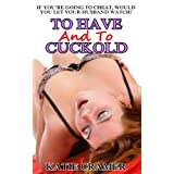 To Have And To Cuckold (Hotwife Interracial Stories)by Katie Cramer
