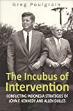 img - for The Incubus of Intervention: Conflicting Indonesia Strategies of John F. Kennedy and Allen Dulles book / textbook / text book