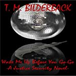 Wake Me Up Before You Go-Go: A Justice Security Novel | T. M. Bilderback