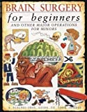 img - for Brain Surgery for Beginners and Other Major Operations for Minors: a Scalpel-free Guide to Your Insides by Steve Parker (1988-01-01) book / textbook / text book