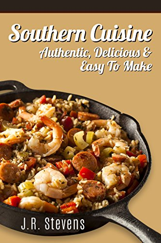 Southern Cuisine: Uniquely Authentic & Delectable Southern Recipes by J. R. Stevens