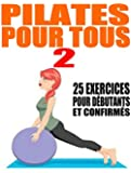 Pilates pour tous - 2: 25 exercices pour d�butants et confirm�s