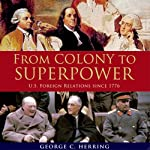 From Colony to Superpower: US Foreign Relations Since 1776 | George C. Herring
