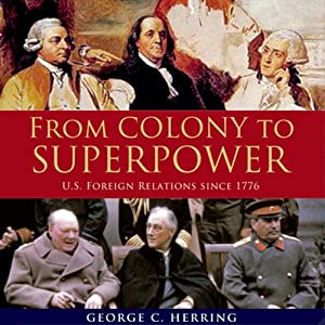 From Colony to Superpower: US Foreign Relations Since 1776 | [George C. Herring]