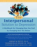 img - for The Interpersonal Solution to Depression: A Workbook for Changing How You Feel by Changing How You Relate (New Harbinger Self-Help Workbook) by Joiner Jr PhD, Thomas Ellis, Pettit PhD, Jeremy, Rehm PhD (2005) Paperback book / textbook / text book