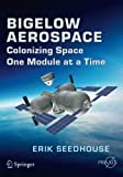 Bigelow Aerospace: Colonizing Space One Module at a Time (Springer Praxis Books / Space Exploration)