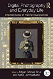 Digital Photography and Everyday Life: Empirical Studies on Material Visual Practices (Routledge Studies in European Commu...