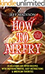 How To AirFry: 25 Delicious Air Fryer...