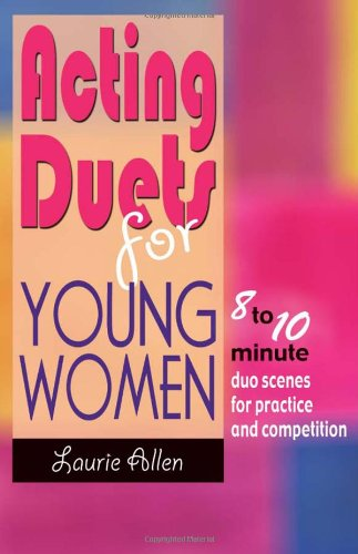 Acting Duets for Young Women: 8 to 10 Minute Duo Scenes for Practice and Competition (Theatre Studies)