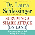 Surviving a Shark Attack (On Land): Overcoming Betrayal and Dealing with Revenge Audiobook by Laura Schlessinger Narrated by Laura Schlessinger